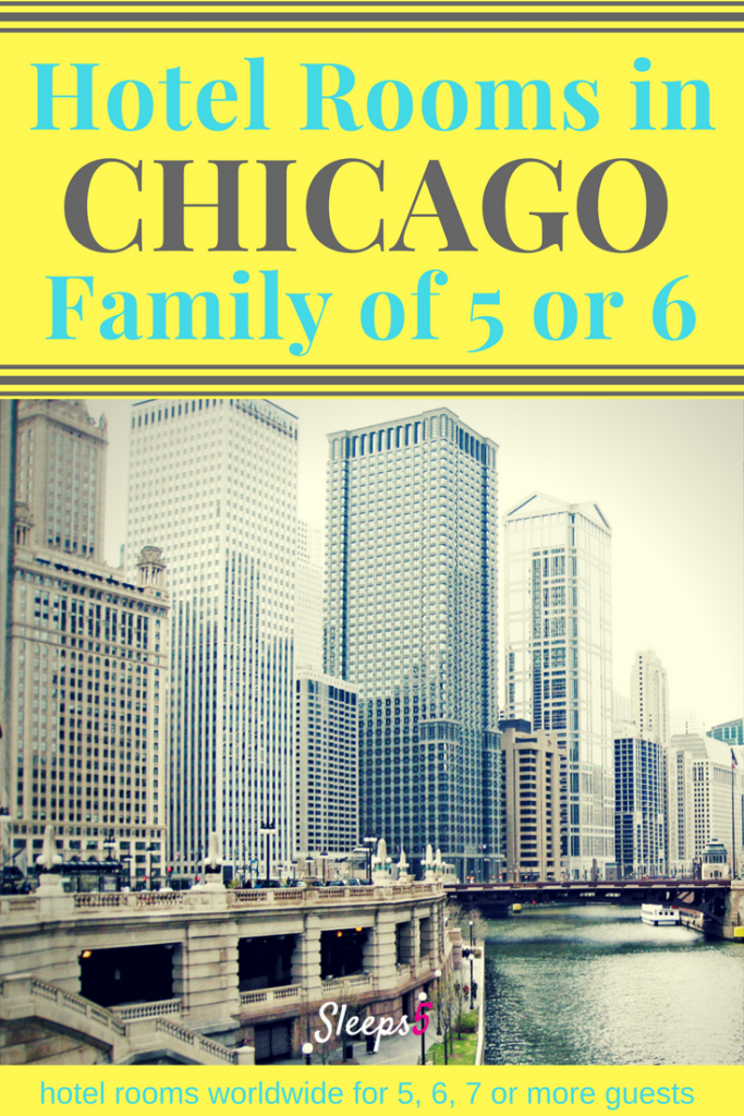 Chicago Family Friendly Hotels With Large Rooms For 5 Or 6 People
