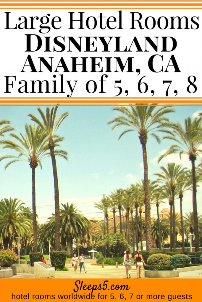 Disneyland Anaheim Family Hotels with Large Rooms for 5, 6, 7, or 8 People