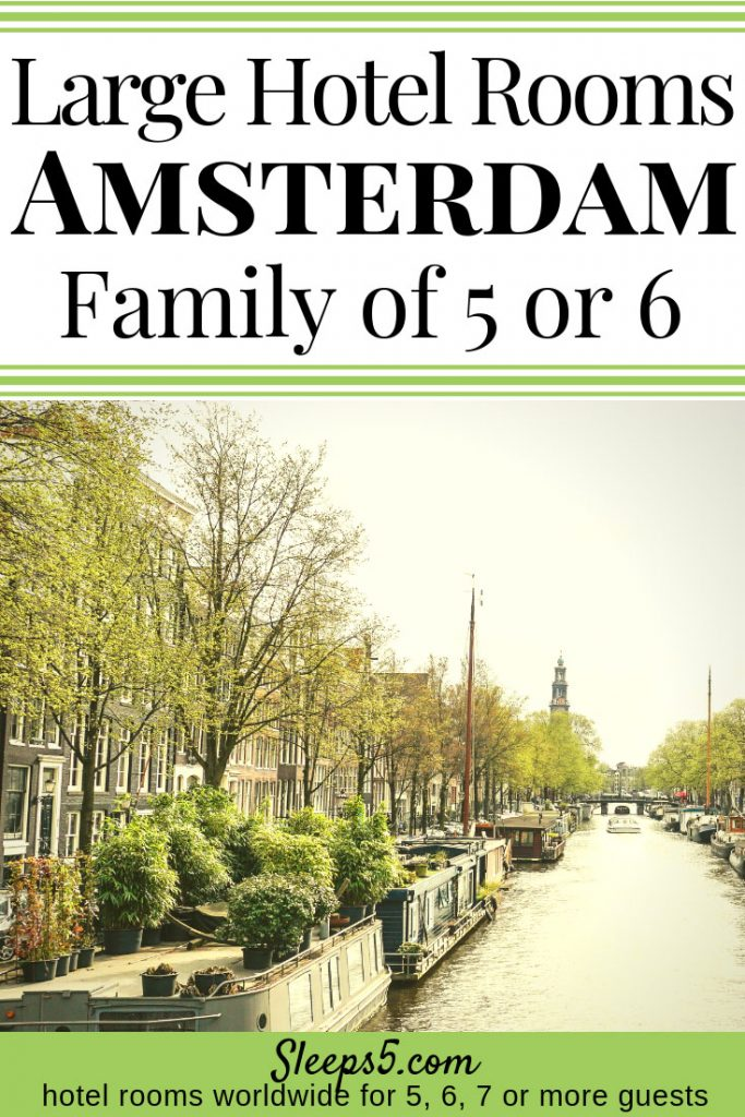 Family friendly Amsterdam hotels with big family rooms to sleep 5 or 6 in one room.